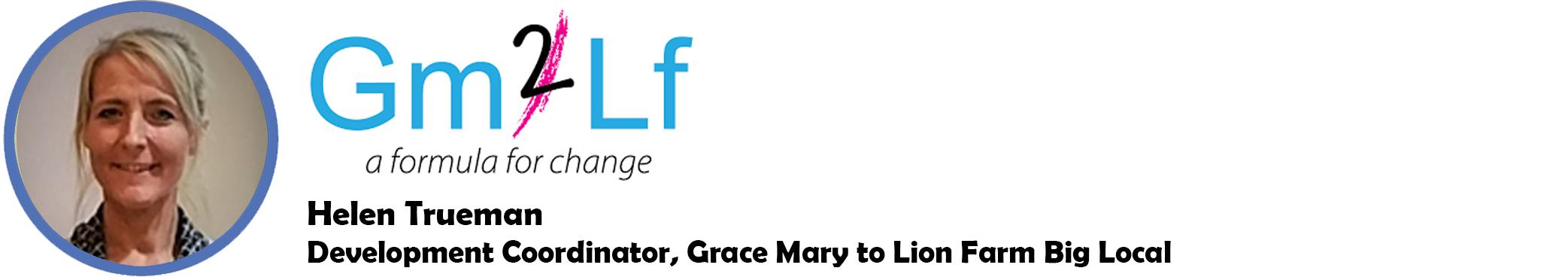 Helen Trueman - Development Coordinator, Grace Mary to Lion Farm Big Local